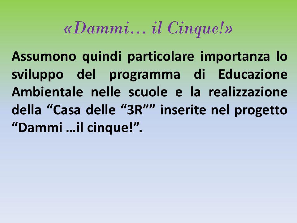 «Dammi… il Cinque!» Assumono quindi particolare importanza lo sviluppo del programma di Educazione Ambientale nelle scuole e la realizzazione della Casa delle 3R inserite nel progetto Dammi …il cinque! .