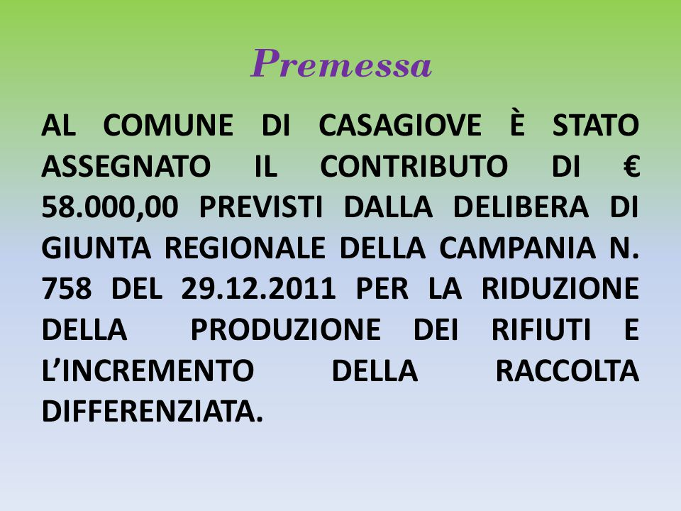 Premessa AL COMUNE DI CASAGIOVE È STATO ASSEGNATO IL CONTRIBUTO DI € 58.000,00 PREVISTI DALLA DELIBERA DI GIUNTA REGIONALE DELLA CAMPANIA N.