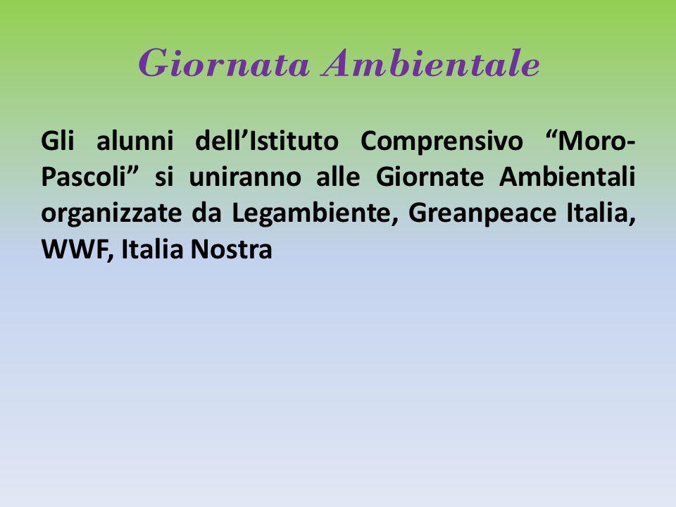 Giornata Ambientale Gli alunni dell'Istituto Comprensivo Moro- Pascoli si uniranno alle Giornate Ambientali organizzate da Legambiente, Greanpeace Italia, WWF, Italia Nostra