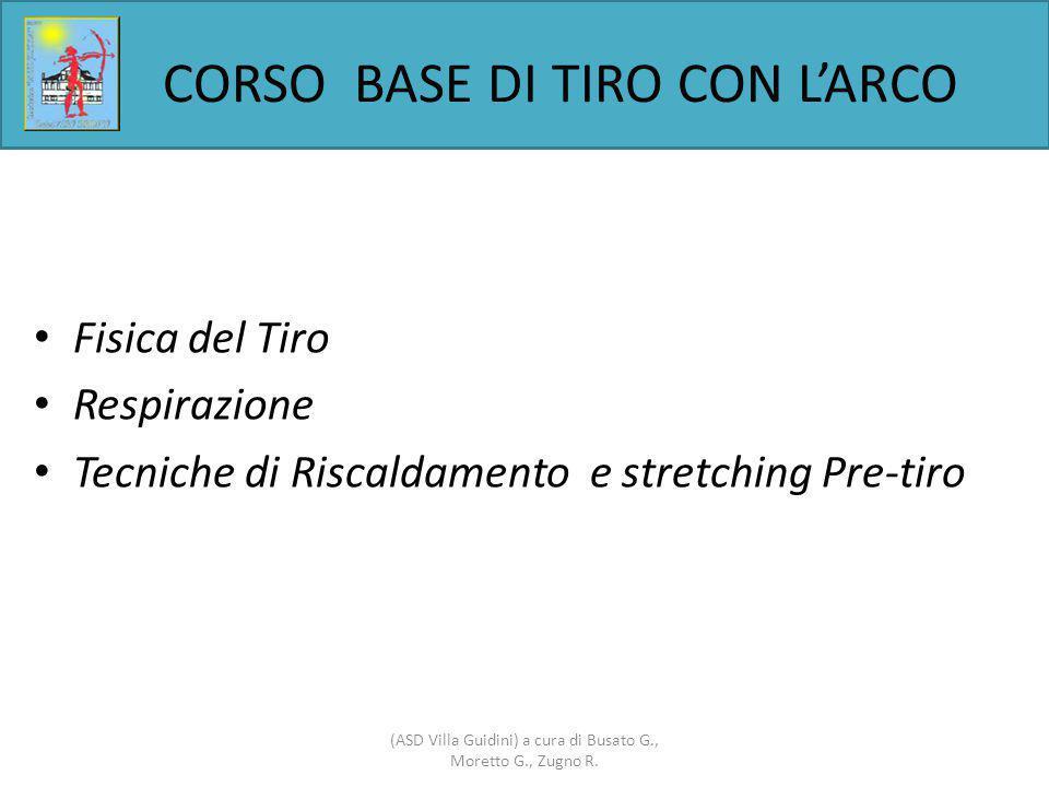 CORSO BASE DI TIRO CON L'ARCO Fisica del Tiro Respirazione Tecniche di Riscaldamento e stretching Pre-tiro (ASD Villa Guidini) a cura di Busato G., Moretto G., Zugno R.