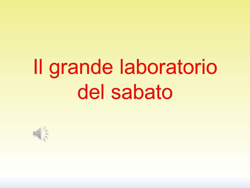 Il grande laboratorio del sabato