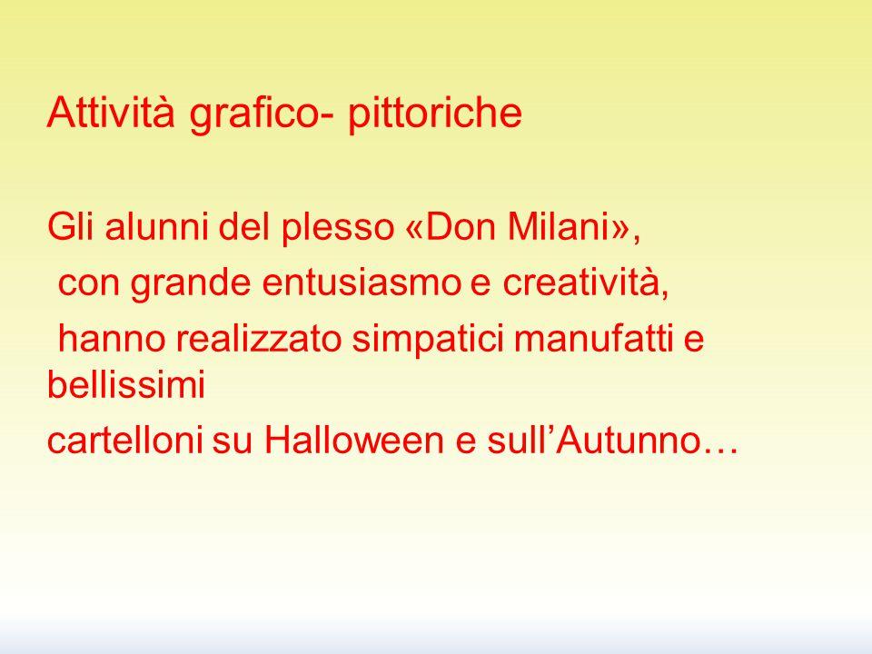 Attività grafico- pittoriche Gli alunni del plesso «Don Milani», con grande entusiasmo e creatività, hanno realizzato simpatici manufatti e bellissimi cartelloni su Halloween e sull'Autunno…