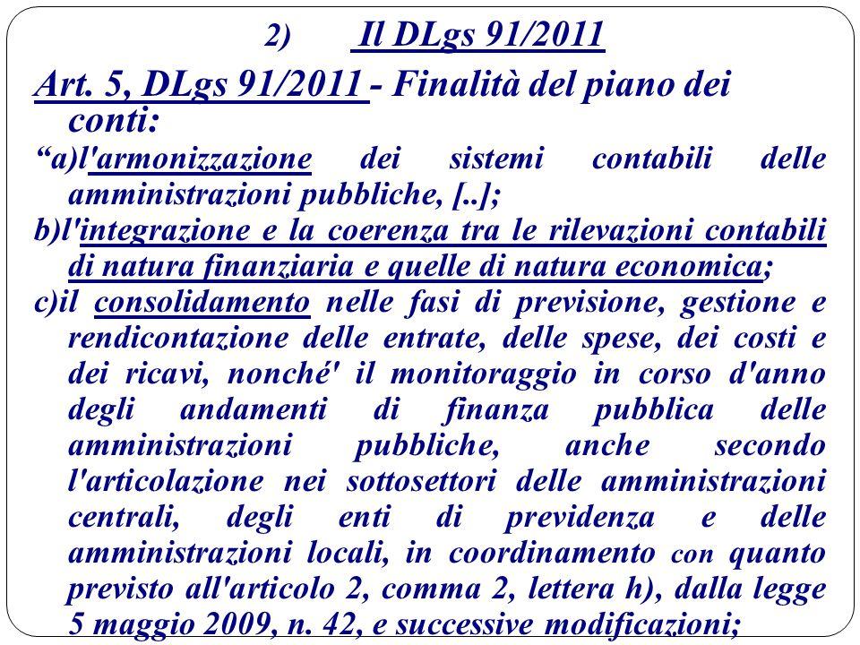 """2) Il DLgs 91/2011 Art. 5, DLgs 91/2011 - Finalità del piano dei conti: """"a)l'armonizzazione dei sistemi contabili delle amministrazioni pubbliche, [.."""