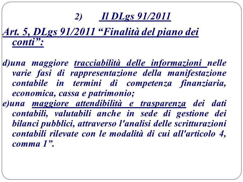 """2) Il DLgs 91/2011 Art. 5, DLgs 91/2011 """"Finalità del piano dei conti"""": d)una maggiore tracciabilità delle informazioni nelle varie fasi di rappresent"""