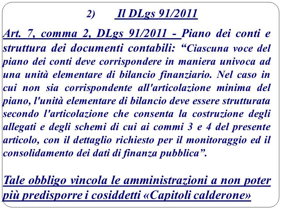 """2) Il DLgs 91/2011 Art. 7, comma 2, DLgs 91/2011 - Piano dei conti e struttura dei documenti contabili: """" Ciascuna voce del piano dei conti deve corri"""