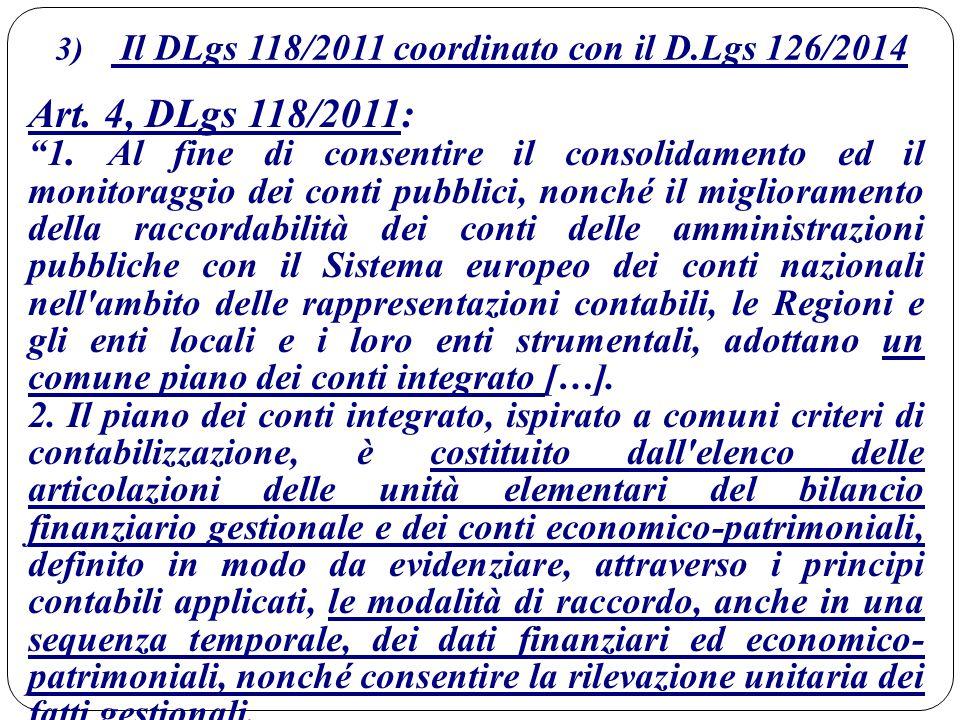 """3) Il DLgs 118/2011 coordinato con il D.Lgs 126/2014 Art. 4, DLgs 118/2011: """"1. Al fine di consentire il consolidamento ed il monitoraggio dei conti p"""