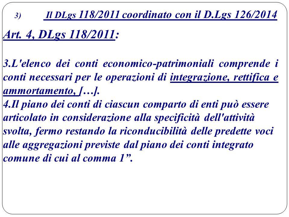 3) Il DLgs 118/2011 coordinato con il D.Lgs 126/2014 Art. 4, DLgs 118/2011: 3.L'elenco dei conti economico-patrimoniali comprende i conti necessari pe