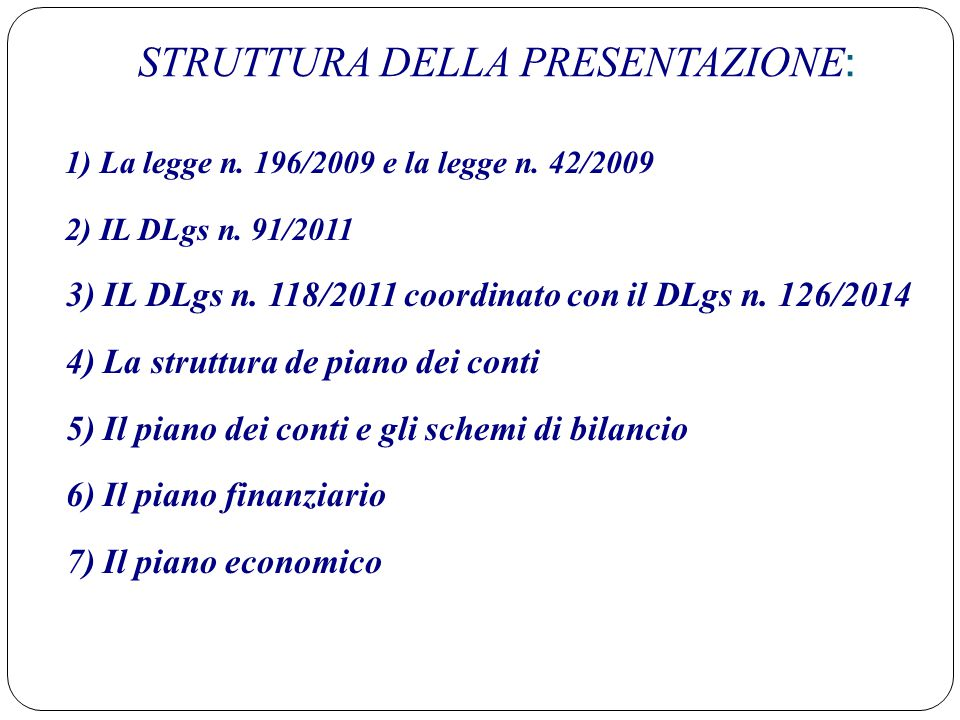 STRUTTURA DELLA PRESENTAZIONE : 1) La legge n. 196/2009 e la legge n. 42/2009 2) IL DLgs n. 91/2011 3) IL DLgs n. 118/2011 coordinato con il DLgs n. 1