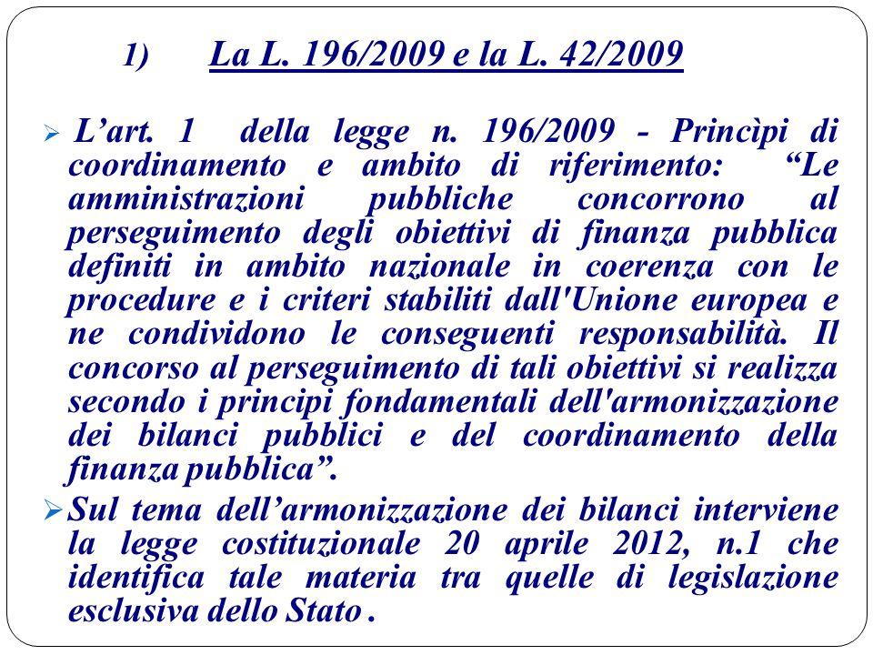 """1) La L. 196/2009 e la L. 42/2009  L'art. 1 della legge n. 196/2009 - Princìpi di coordinamento e ambito di riferimento: """"Le amministrazioni pubblich"""