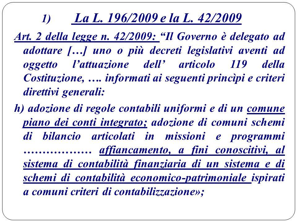 """1) La L. 196/2009 e la L. 42/2009 Art. 2 della legge n. 42/2009: """"Il Governo è delegato ad adottare […] uno o più decreti legislativi aventi ad oggett"""