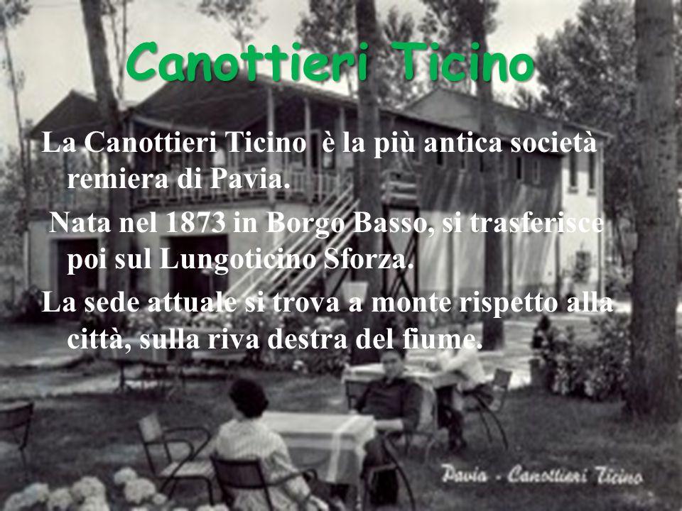 Canottieri Ticino La Canottieri Ticino è la più antica società remiera di Pavia.