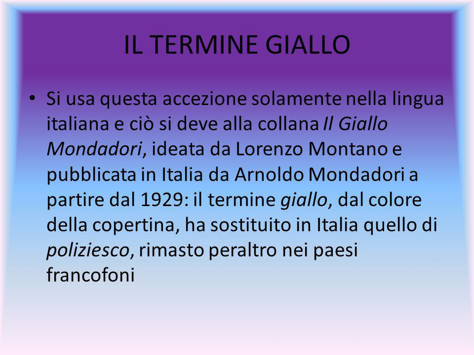 IL TERMINE GIALLO Si usa questa accezione solamente nella lingua italiana e ciò si deve alla collana Il Giallo Mondadori, ideata da Lorenzo Montano e