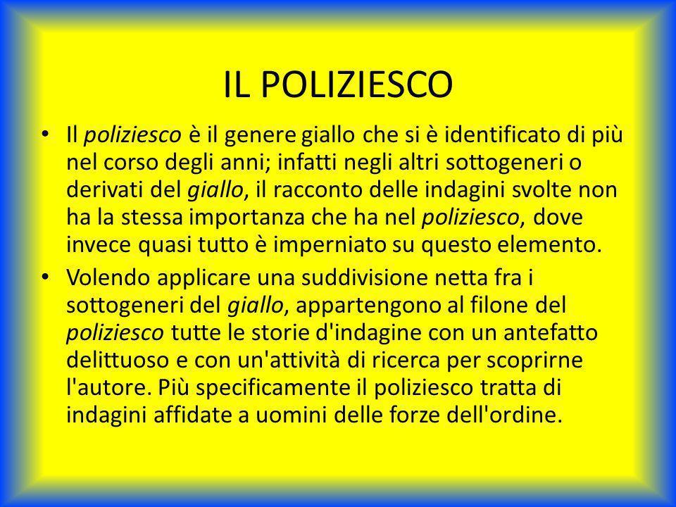 IL POLIZIESCO Il poliziesco è il genere giallo che si è identificato di più nel corso degli anni; infatti negli altri sottogeneri o derivati del giall
