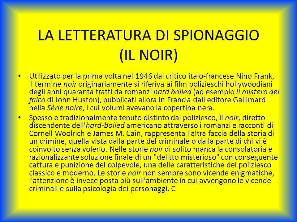 LA LETTERATURA DI SPIONAGGIO (IL NOIR) Utilizzato per la prima volta nel 1946 dal critico italo-francese Nino Frank, il termine noir originariamente s