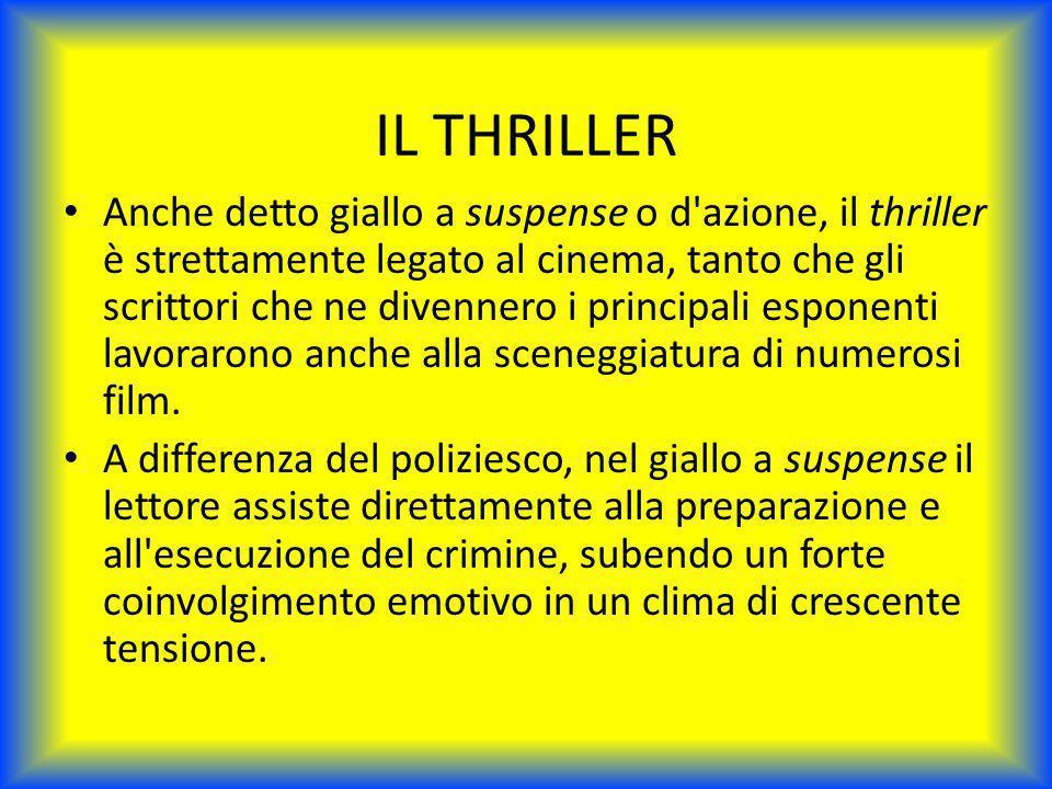 IL THRILLER Anche detto giallo a suspense o d'azione, il thriller è strettamente legato al cinema, tanto che gli scrittori che ne divennero i principa