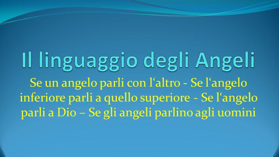 Se un angelo parli con l'altro - Se l'angelo inferiore parli a quello superiore - Se l'angelo parli a Dio – Se gli angeli parlino agli uomini