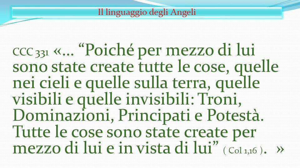 """Il linguaggio degli Angeli CCC 331 «… """"Poiché per mezzo di lui sono state create tutte le cose, quelle nei cieli e quelle sulla terra, quelle visibili"""