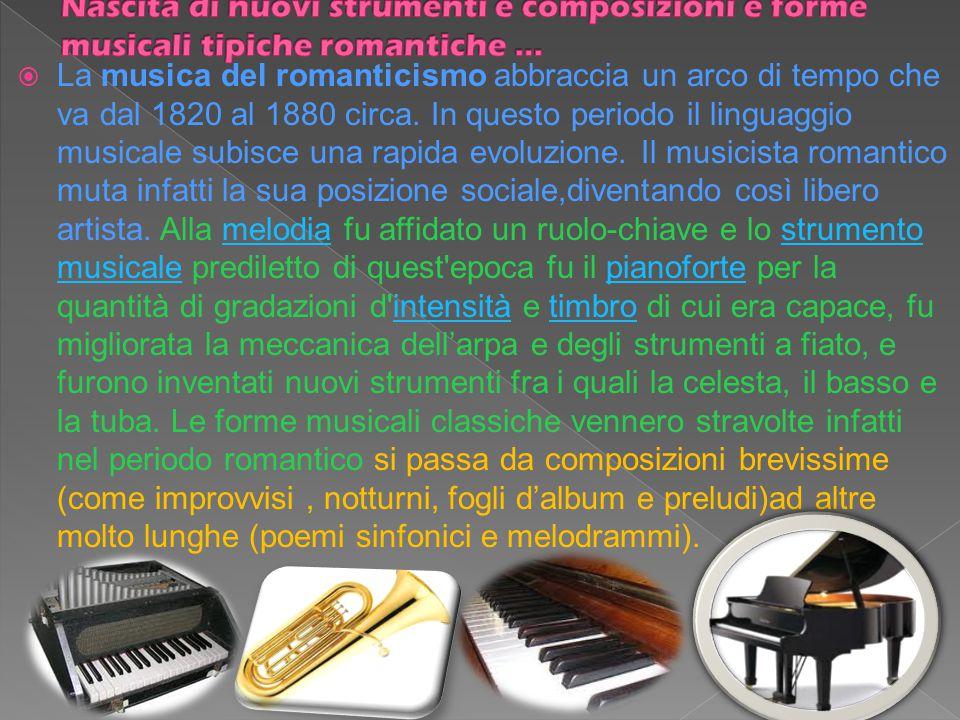  La musica del romanticismo abbraccia un arco di tempo che va dal 1820 al 1880 circa. In questo periodo il linguaggio musicale subisce una rapida evo