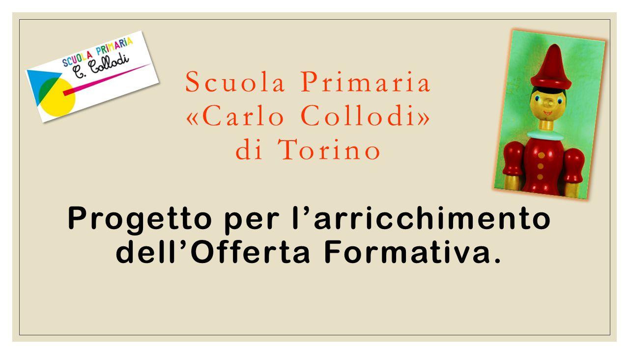 Scuola Primaria «Carlo Collodi» di Torino Progetto per l'arricchimento dell'Offerta Formativa.