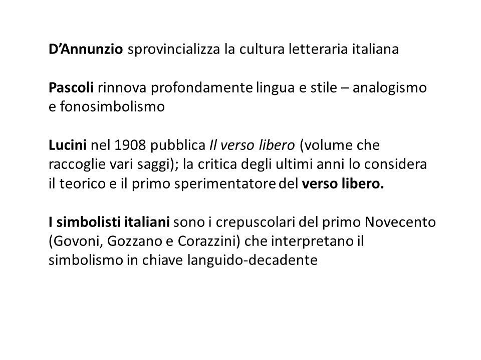 D'Annunzio sprovincializza la cultura letteraria italiana Pascoli rinnova profondamente lingua e stile – analogismo e fonosimbolismo Lucini nel 1908 p