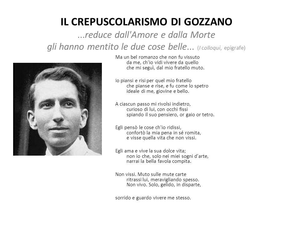 L'ironia di Gozzano è straniante, è espressione di un sentimento di estraneità alla vita e di estraneità a se stesso.