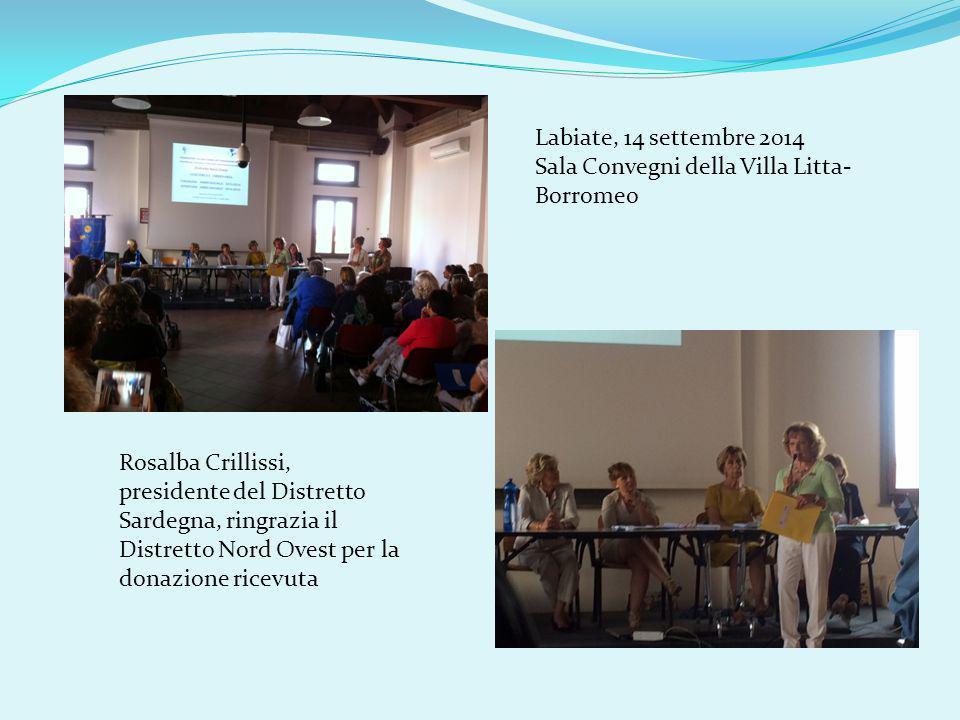 Labiate, 14 settembre 2014 Sala Convegni della Villa Litta- Borromeo Rosalba Crillissi, presidente del Distretto Sardegna, ringrazia il Distretto Nord Ovest per la donazione ricevuta