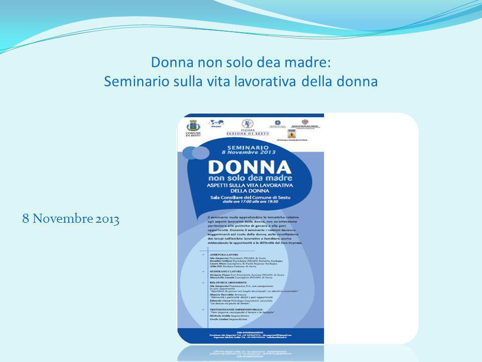 Donna non solo dea madre: Seminario sulla vita lavorativa della donna 8 Novembre 2013