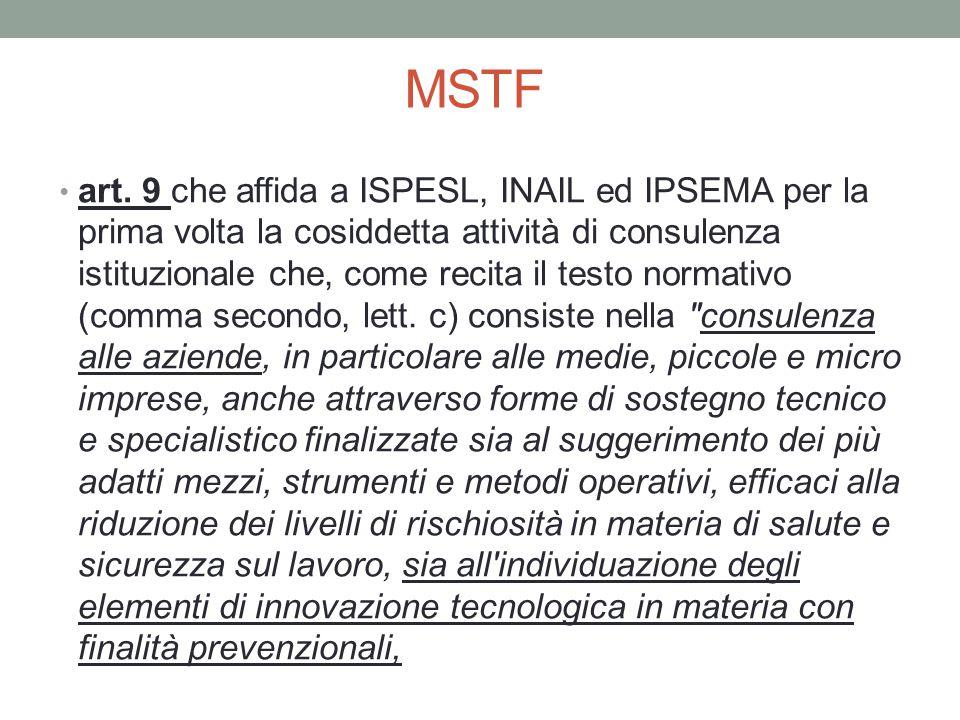 MSTF art. 9 che affida a ISPESL, INAIL ed IPSEMA per la prima volta la cosiddetta attività di consulenza istituzionale che, come recita il testo norma