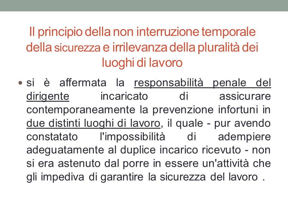 Il principio della non interruzione temporale della sicurezza e irrilevanza della pluralità dei luoghi di lavoro si è affermata la responsabilità pena