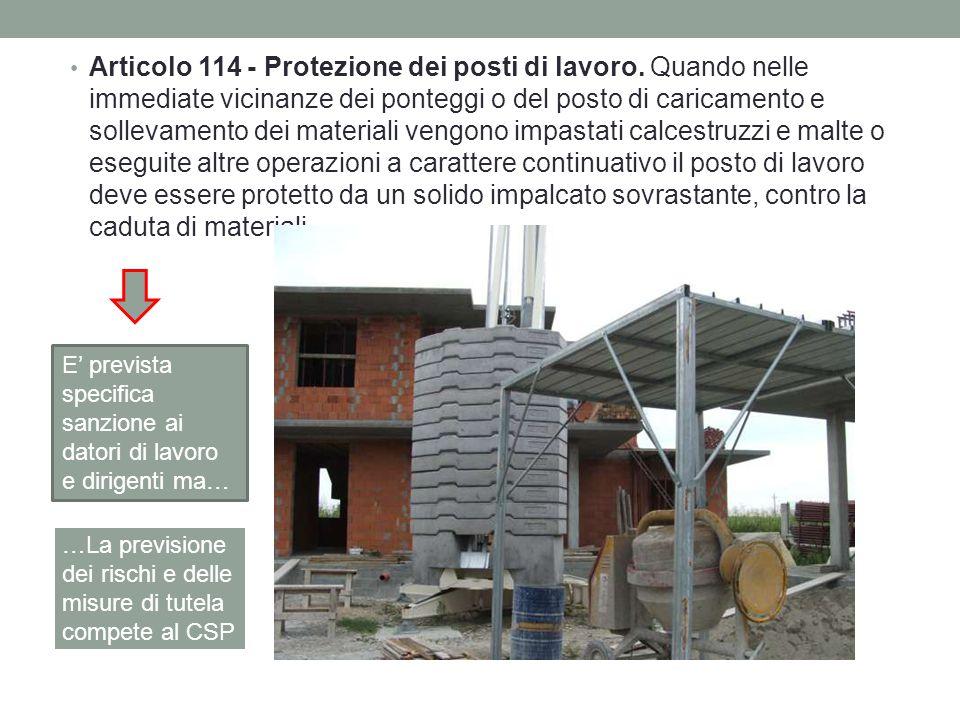 Articolo 114 - Protezione dei posti di lavoro. Quando nelle immediate vicinanze dei ponteggi o del posto di caricamento e sollevamento dei materiali v