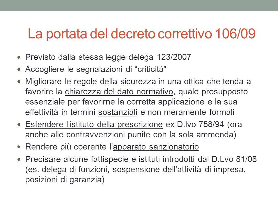 """La portata del decreto correttivo 106/09 Previsto dalla stessa legge delega 123/2007 Accogliere le segnalazioni di """"criticità"""" Migliorare le regole de"""