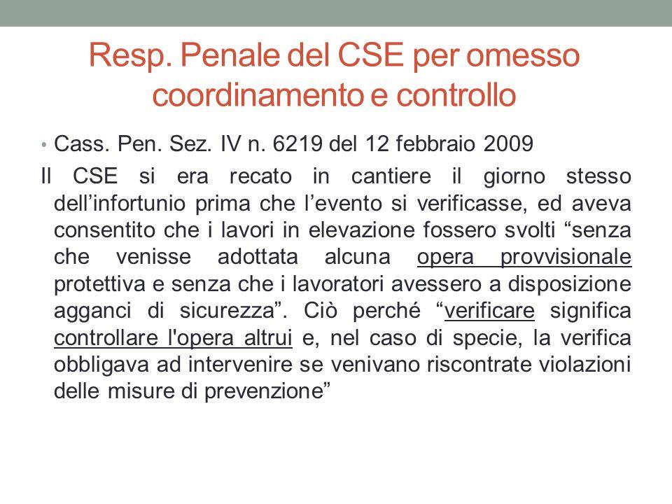 Resp. Penale del CSE per omesso coordinamento e controllo Cass. Pen. Sez. IV n. 6219 del 12 febbraio 2009 Il CSE si era recato in cantiere il giorno s