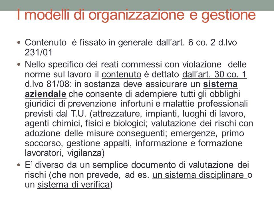 I modelli di organizzazione e gestione Contenuto è fissato in generale dall'art. 6 co. 2 d.lvo 231/01 Nello specifico dei reati commessi con violazion