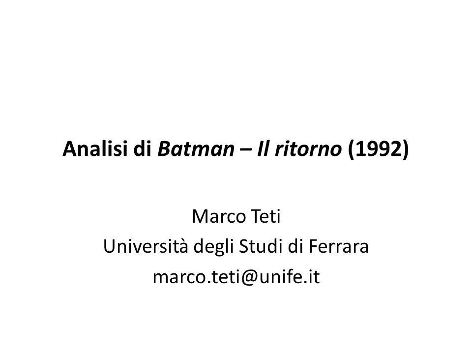 Analisi di Batman – Il ritorno (1992) Marco Teti Università degli Studi di Ferrara marco.teti@unife.it