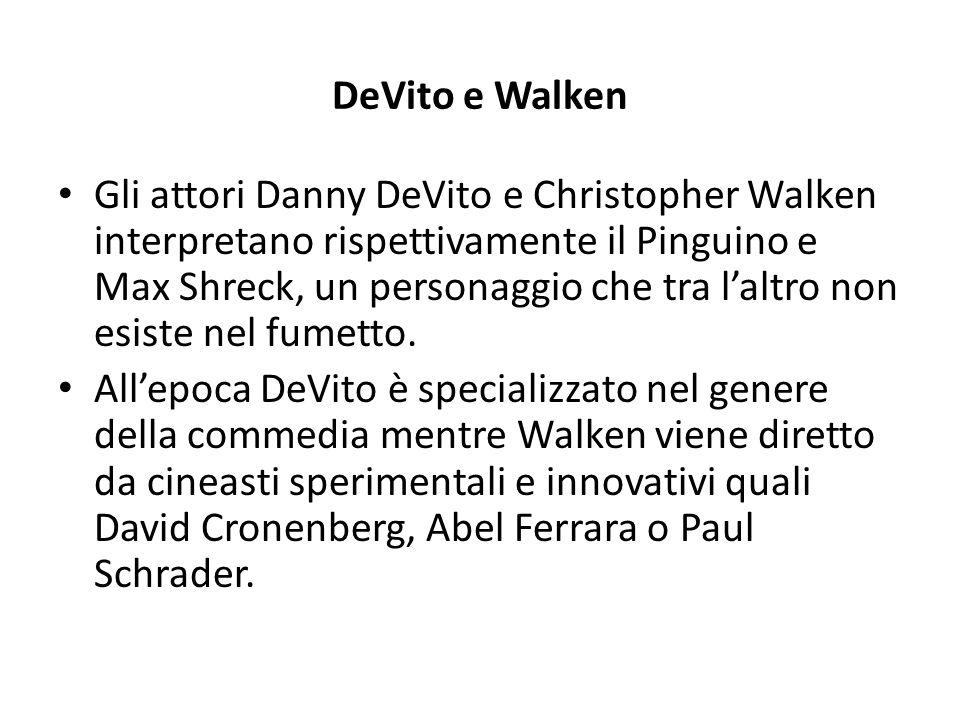 DeVito e Walken Gli attori Danny DeVito e Christopher Walken interpretano rispettivamente il Pinguino e Max Shreck, un personaggio che tra l'altro non esiste nel fumetto.