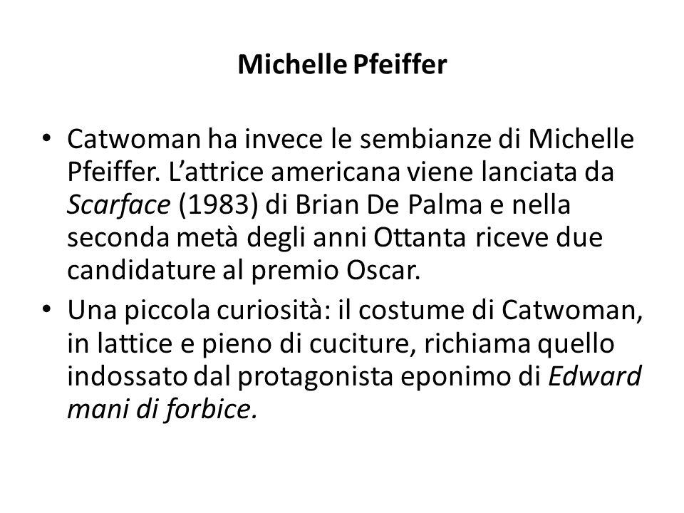 Michelle Pfeiffer Catwoman ha invece le sembianze di Michelle Pfeiffer.
