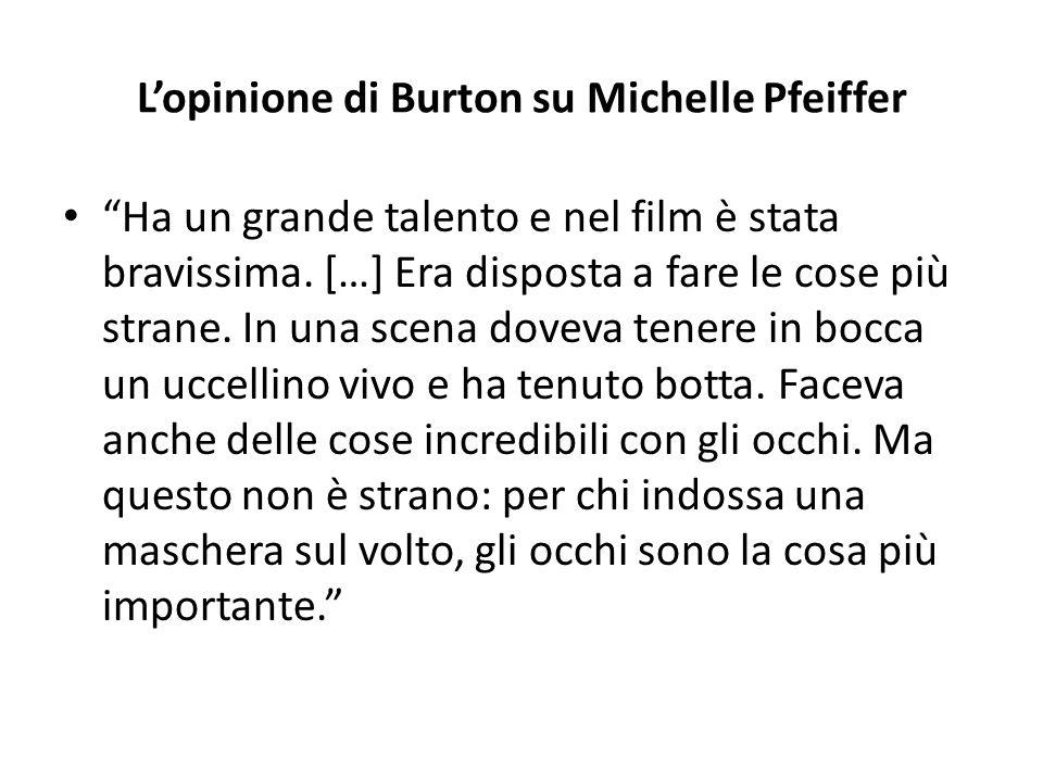 L'opinione di Burton su Michelle Pfeiffer Ha un grande talento e nel film è stata bravissima.