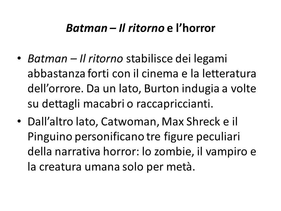 Batman – Il ritorno e l'horror Batman – Il ritorno stabilisce dei legami abbastanza forti con il cinema e la letteratura dell'orrore.