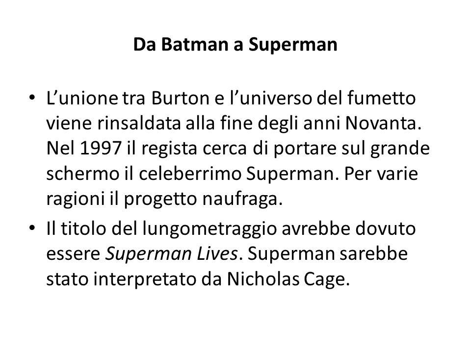 Da Batman a Superman L'unione tra Burton e l'universo del fumetto viene rinsaldata alla fine degli anni Novanta.
