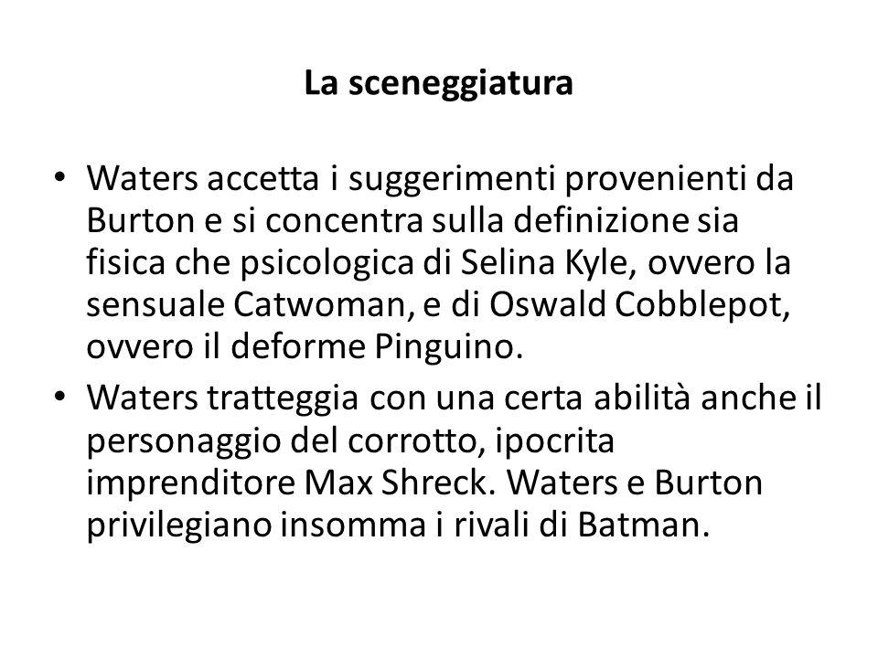 La sceneggiatura Waters accetta i suggerimenti provenienti da Burton e si concentra sulla definizione sia fisica che psicologica di Selina Kyle, ovvero la sensuale Catwoman, e di Oswald Cobblepot, ovvero il deforme Pinguino.