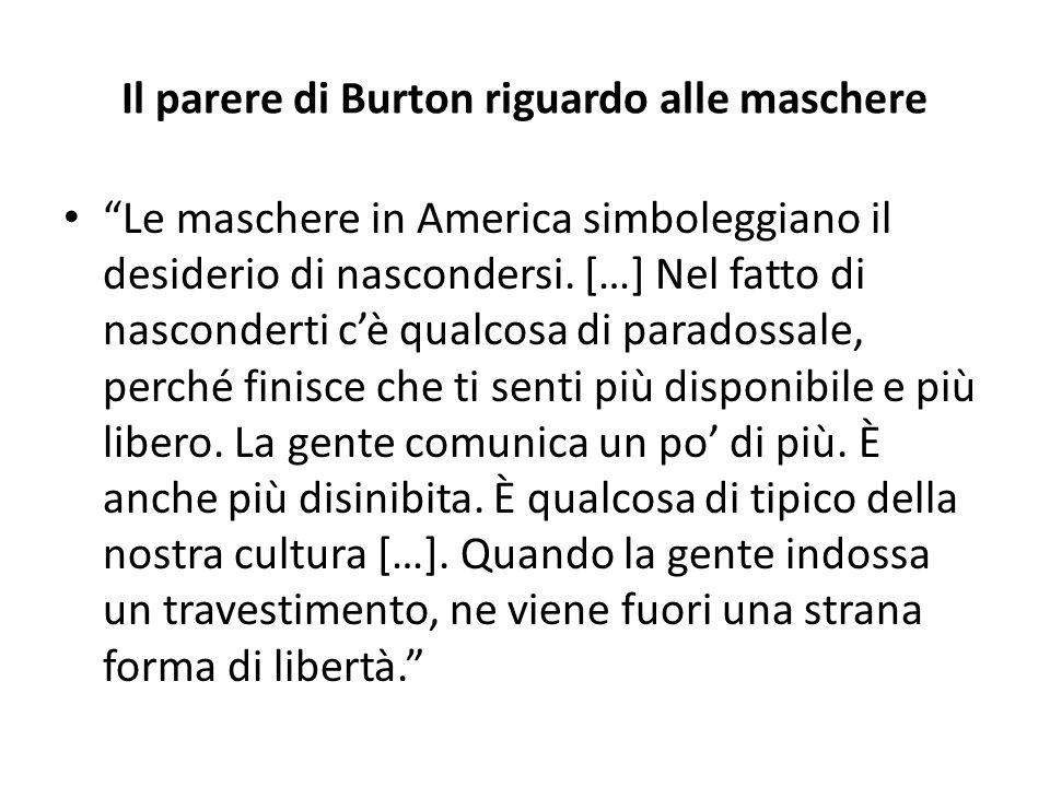Il parere di Burton riguardo alle maschere Le maschere in America simboleggiano il desiderio di nascondersi.