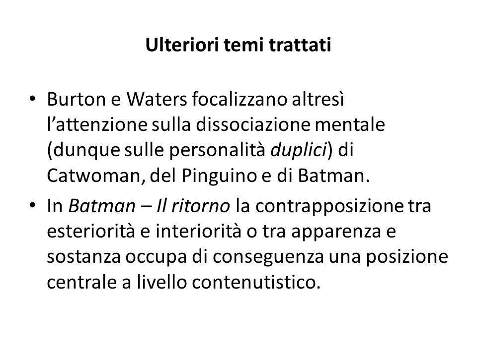 Ulteriori temi trattati Burton e Waters focalizzano altresì l'attenzione sulla dissociazione mentale (dunque sulle personalità duplici) di Catwoman, del Pinguino e di Batman.