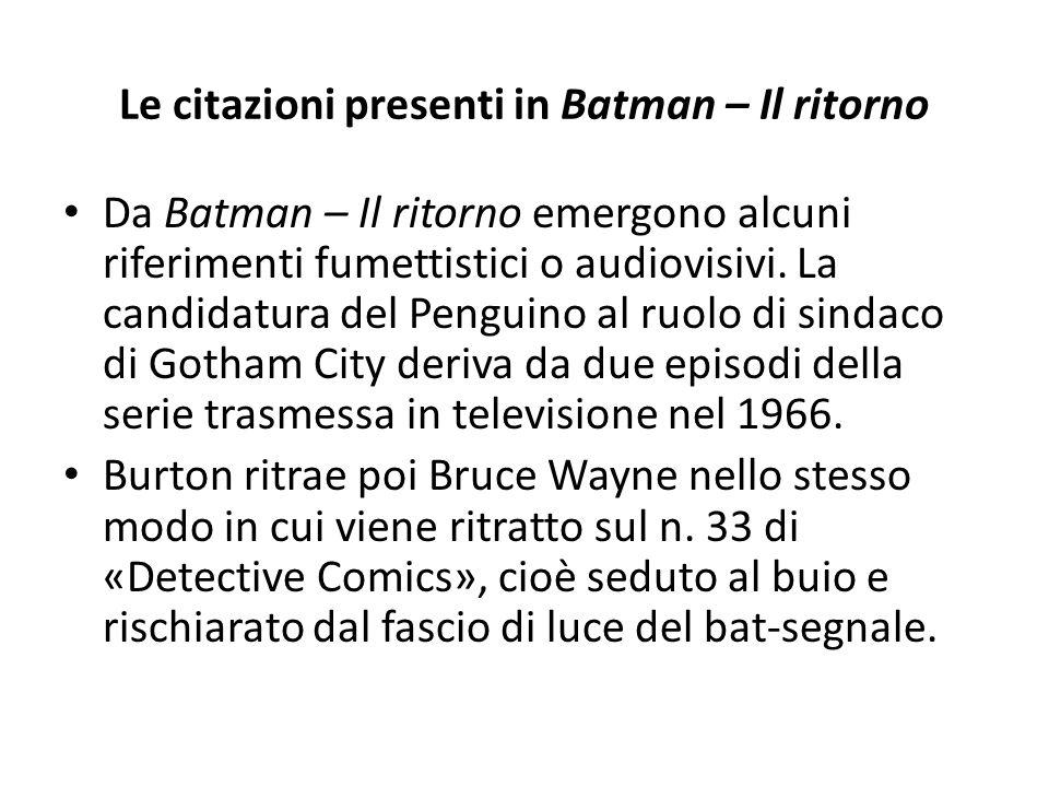Le citazioni presenti in Batman – Il ritorno Da Batman – Il ritorno emergono alcuni riferimenti fumettistici o audiovisivi.