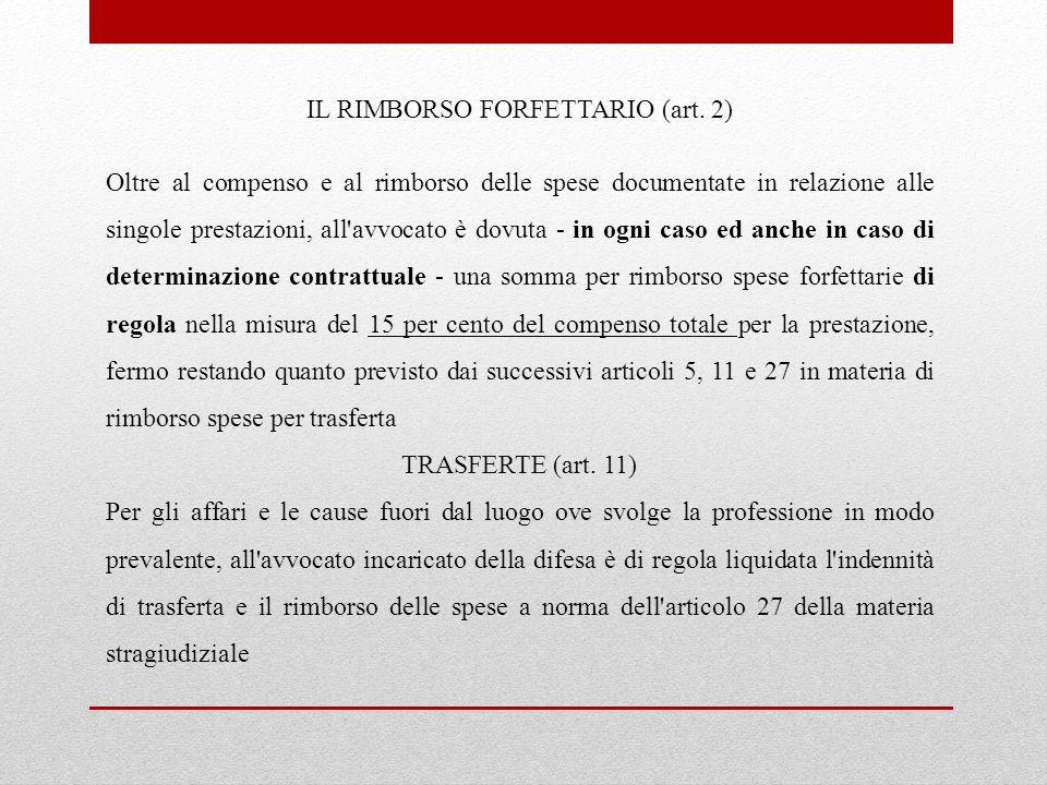 IL RIMBORSO FORFETTARIO (art. 2) Oltre al compenso e al rimborso delle spese documentate in relazione alle singole prestazioni, all'avvocato è dovuta