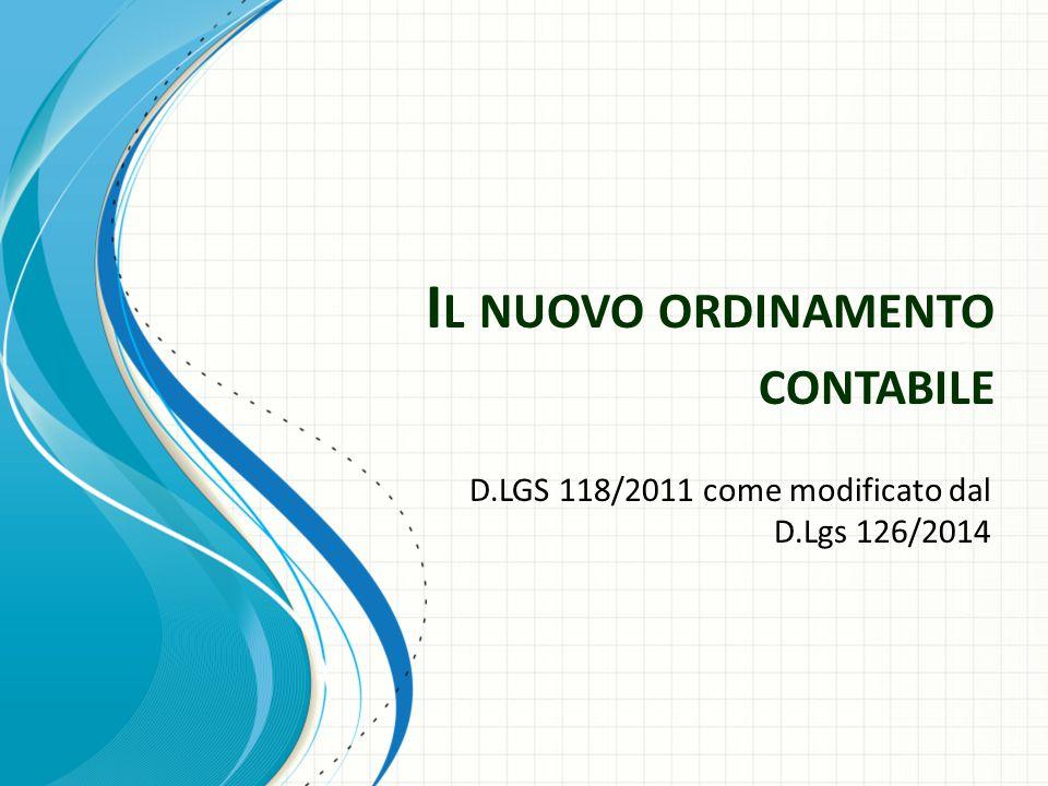 I L NUOVO ORDINAMENTO CONTABILE D.LGS 118/2011 come modificato dal D.Lgs 126/2014