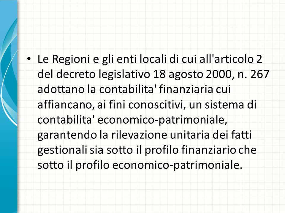 Le Regioni e gli enti locali di cui all'articolo 2 del decreto legislativo 18 agosto 2000, n. 267 adottano la contabilita' finanziaria cui affiancano,