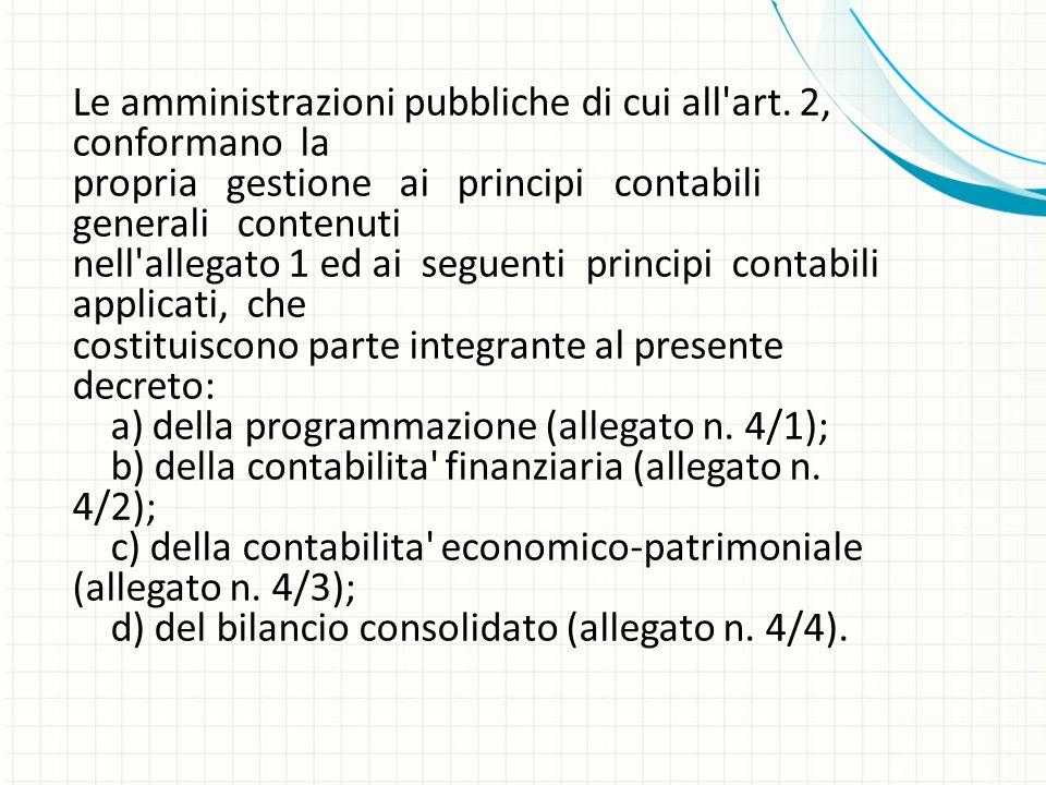 I principi applicati di cui al comma 1 garantiscono il consolidamento e la trasparenza dei conti pubblici secondo le direttive dell Unione europea e l adozione di sistemi informativi omogenei e interoperabili NB: si registrano anche transazioni che non prevedono flussi di cassa (la contabilità serve anche x gli aspetti eco/pat.