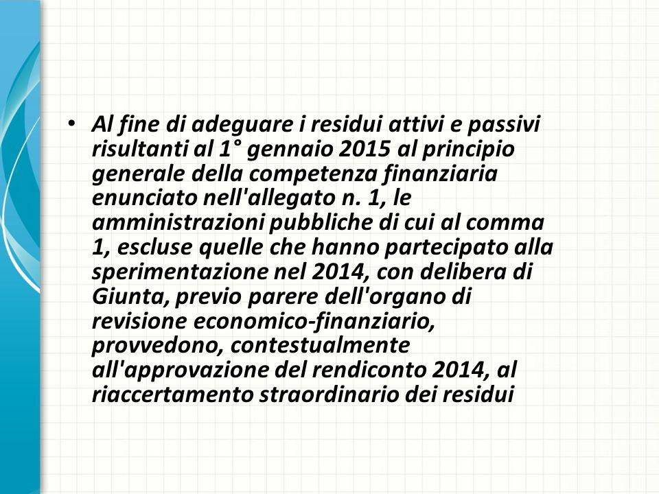 Al fine di adeguare i residui attivi e passivi risultanti al 1° gennaio 2015 al principio generale della competenza finanziaria enunciato nell'allegat