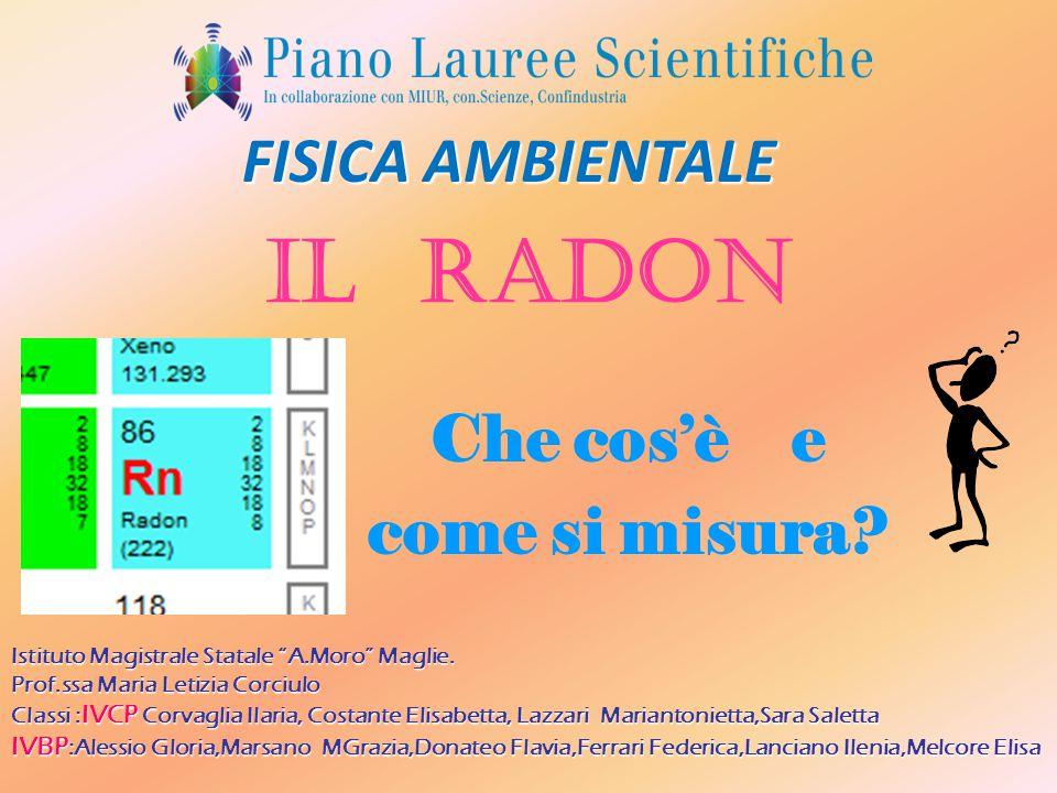 Radon è un gas n nn nobile,chimicamente inerte che proviene dal decadimento del radioisotopo Ra-226,originato, per decadimenti successivi, dal 'capostipite' U UU U-238 presente nella crosta terrestre.