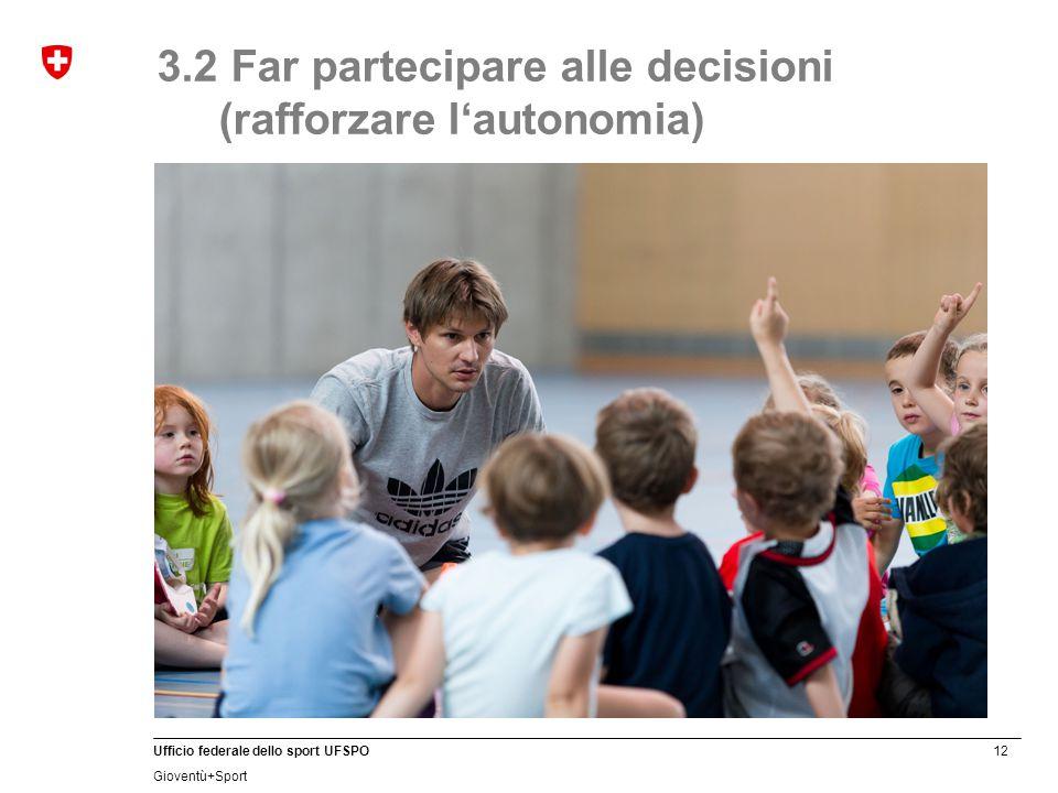 12 Ufficio federale dello sport UFSPO Gioventù+Sport 3.2 Far partecipare alle decisioni (rafforzare l'autonomia)